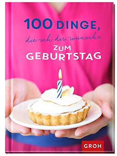 100 Dinge, die ich dir wünsche zum Geburtstag Gebundenes Buch – 29. August 2016 Joachim Groh Groh Verlag 3848516640 Geburtstag (allgemein)