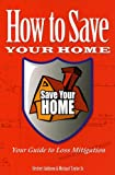 img - for How to Save Your Home: Your Guide to Loss Mitigation book / textbook / text book