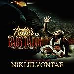 Bitter Baby Daddy | Niki Jilvontae