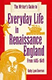 The Writer's Guide to Everyday Life in Renaissance England: From 1485-1649 (Writer's Guides to Everyday Life)