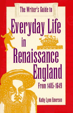 The Writer's Guide to Everyday Life in Renaissance England: From 1485-1649 (Writer...