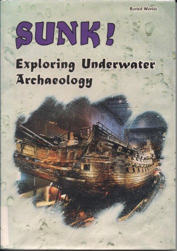 Sunk!: Exploring Underwater Archaeology (Buried Worlds)