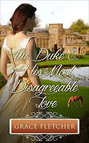 The Duke & His Most Disagreeable Love: Regency Romance (Clean & Wholesome Regency Romance Book)