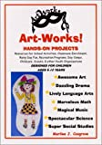 Art-Works! Hans on Projects : Awesome Art, Dazzling Drama, Lively Language Arts, Marvelous Math, Spectacular Science Super Social Studies, Malone, Marilee J., 0970342012