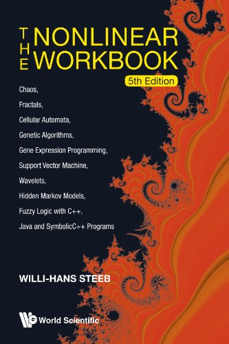The Nonlinear Workbook: Chaos, Fractals, Cellular Automata, Genetic Algorithms, Gene Expression Programming, Support Vec