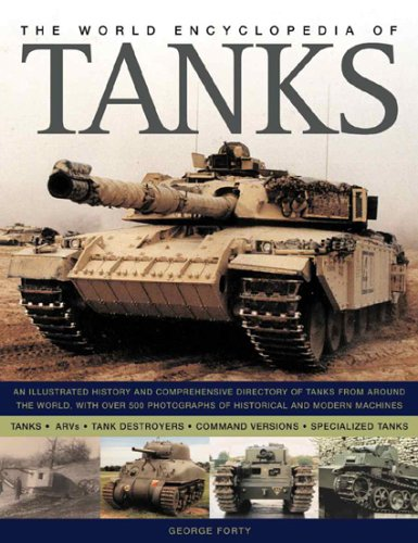 (The World Encyclopedia of Tanks: An Illustrated History and Comprehensive Directory of Tanks Around the world, with over 700 photographs of historical ... 17V Sturmpanzerwagen to the Vickers MK7 MBT)