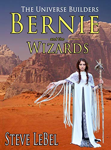 (The Universe Builders: Bernie and the Wizards: epic fantasy / science fiction for young adults)