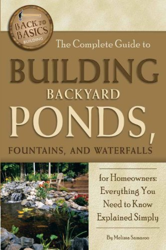 The Complete Guide to Building Backyard Ponds, Fountains, and Waterfalls for Homeowners: Everything You Need to Know Explained Simply (Back to Basics)