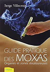 Guide pratique des moxas : Tome 1, Organes et zones douloureuses