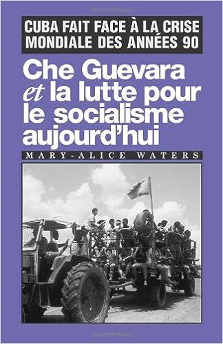 Lire en ligne Che Guevara et la lutte pour le socialisme aujourd'hui : Cuba fait face à la crise mondiale des années 90 epub pdf