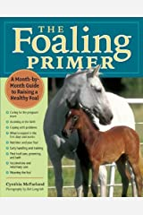 The Foaling Primer: A Month-by-Month Guide to Raising a Healthy Foal by Cynthia McFarland (2005-12-01) Paperback