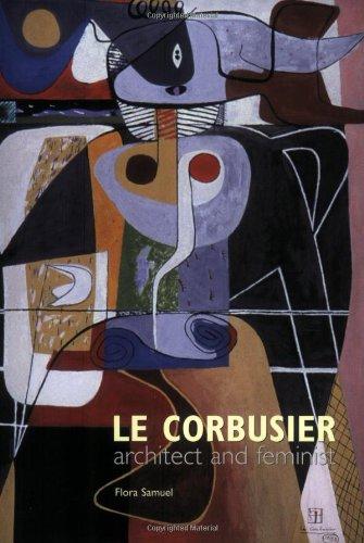 Le Corbusier: Architect and Feminist (Le Corbusier Architect)