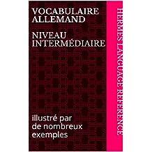 Vocabulaire allemand niveau intermédiaire: illustré par de nombreux exemples (Hermes Language Reference t. 9) (French Edition)