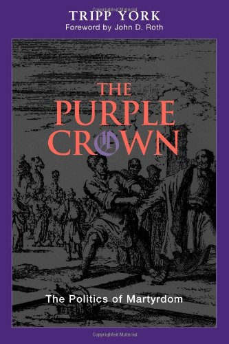 The Purple Crown: The Politics of Martyrdom (Polyglossia: Radical Reformation Theologies)