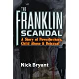 The Franklin Scandal: A Story of Powerbrokers, Child Abuse & Betrayal