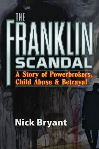 The Franklin Scandal: A Story of Powerbrokers, Child Abuse & ()