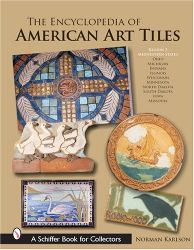 The Encyclopedia of American Art Tiles: Region 3 Midwestern States (American Ceramic Tile)