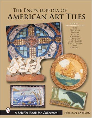 The Encyclopedia of American Art Tiles: Region 3 Midwestern States (American Ceramic Tile)