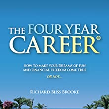 The Four Year Career: How to Make Your Dreams of Fun and Financial Freedom Come True - or Not... Audiobook by Richard B. Brooke Narrated by Herschel Grangent Jr.