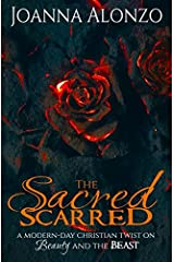 The Sacred Scarred: A modern-day Christian twist on Beauty & the Beast (The Beautiful Broken Collection) (Volume 1)