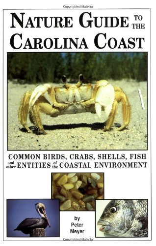 Nature Guide to the Carolina Coast: Common Birds, Crabs, Shells, Fish, and Other Entities of the Coastal ()