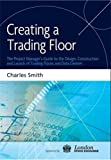 Creating a Trading Floor: The Project Manager's Guide to the Design, Construction and Launch of Trading Floors and Data Centres
