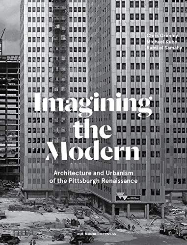 Imagining the Modern: Architecture and Urbanism of the Pittsburgh Renaissance