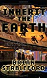 Inherit the Earth, Brian M. Stableford and Brian Stableford, 0812584295