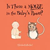 Is There a Mouse in the Baby's Room?, Elizabeth Zechel, 160059266X