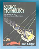 img - for Science and Technology: The Making of the Air Force Research Laboratory - Laboratory Consolidation, Vision 21, Infrastructure, Laboratory Studies and Strategy book / textbook / text book
