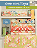 "Start with Strips: 13 Colorful Quilts from 2-1/2"" Strips"