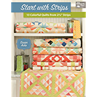 "Start with Strips: 13 Colorful Quilts from 2-1/2"" Strips (English Edition)"