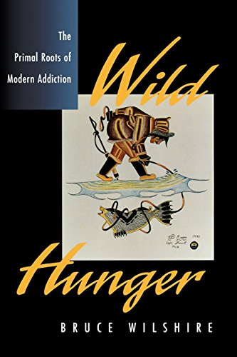 Wild Hunger: The Primal Roots of Modern Addiction