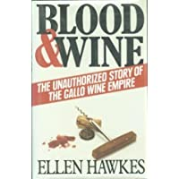 Blood and Wine: Unauthorized Story of the Gallo Wine Empire