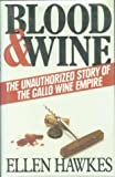 Blood and Wine: Unauthorized Story of the Gallo Wine Empire offers