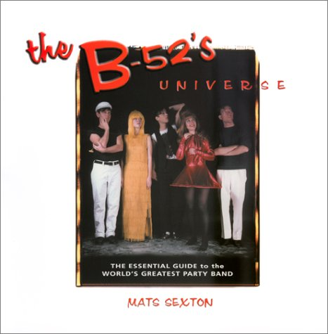 Read Online The B-52's Universe: The Essential Guide to the Worlds Greatest Party Band PDF