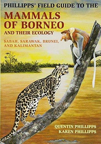 Phillipps' Field Guide to the Mammals of Borneo and Their Ecology: Sabah, Sarawak, Brunei, and Kalimantan (Princeton Field Guides)