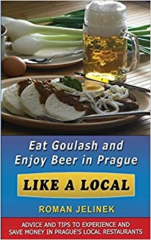Book Eat Goulash and Enjoy Beer in Prague Like a Local by Roman Jelinek (2014-03-27)