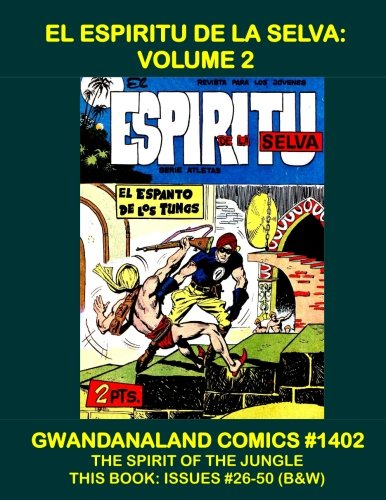El Espiritu de la Selva: Volume 2: Gwandanaland Comics #1402 -- Spanish Language Comics ' ''The Spirit Of The Jungle'' -- This Book:  Issues #26-50 (B&W) by CreateSpace Independent Publishing Platform
