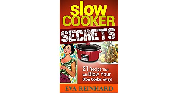 Slow Cooker Secrets: 21 Recipe That Will Blow Your Slow Cooker Away! (Overnight Cooking, Caveman Diet)