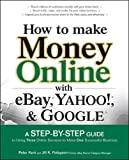 How to Make Money Online with eBay, Yahoo!, and Google (Consumer Application & Hardware - OMG)