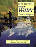 How to Paint Water, Patricia Seligman, 0891347062