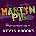 Martyn Pig Audiobook by Kevin Brooks Narrated by Jack Hawkins