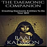 The Daemonic Companion: Creating Daemonic Entities to Do Your Will | Baal Kadmon
