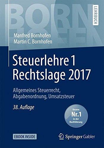 Steuerlehre 1 Rechtslage 2017: Allgemeines Steuerrecht, Abgabenordnung, Umsatzsteuer (Bornhofen Steuerlehre 1 LB)