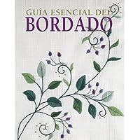 Guia Esencial Del Bordado / The Essential Guide to Embroidery
