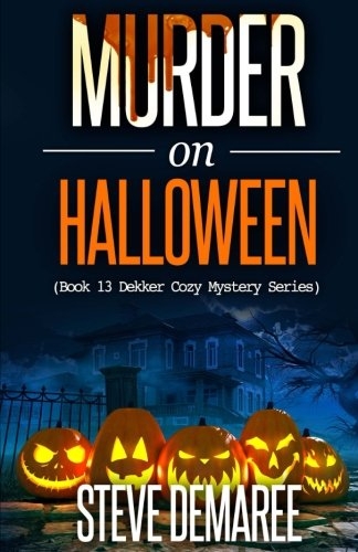Halloween Murder Mysteries (Murder on Halloween (Dekker Cozy Mystery Series) (Volume)