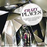 Crazy Places - Eine Reise durch die verrücktesten Hotels, Bars, Restaurants und Locations der Welt