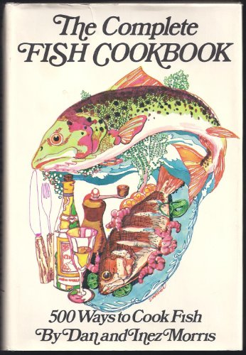 The Complete Fish Cookbook; 500 Ways to Cook Fish