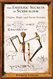 The Esoteric Secrets of Surrealism, Patrick Lepetit, 1620551756